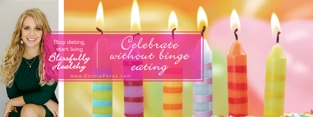 Its my birthday - and I am going to celebrate fully without binge eating