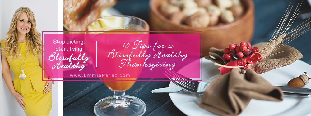 10 Tips for a Blissfully Healthy Thanksgiving - Coach Emmie